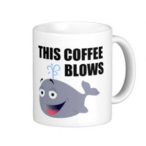 Funny Coffee Quote With Whale Coffee Mugs