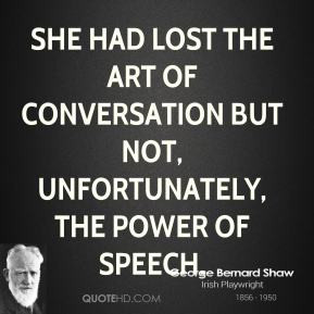 She had lost the art of conversation but not, unfortunately, the power ...