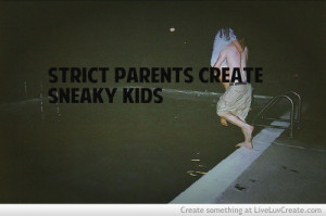 Strict Parents Create Sneaky Kids