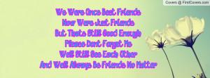 We Were Once Best Friends.Now Were Just Friends...But That's Still ...