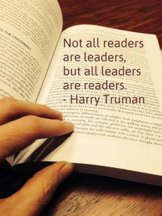 ... all readers are leaders, but all leaders are readers. - Harry Truman