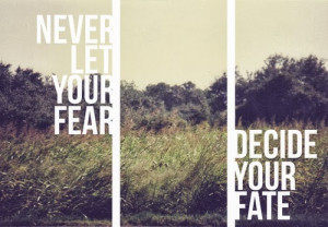 fear and fate never let your fear decide you fate
