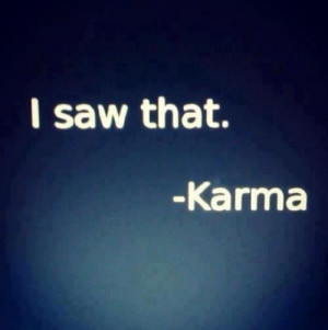 Karma...doesn't miss a thing :)