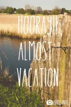 Hooray, almost vacation! More