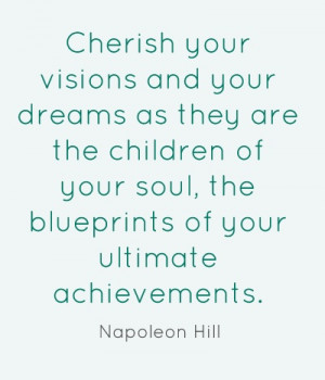 Cherish your visions and your dreams ...