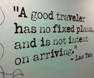 good traveller has no fixed plans, and is not intent on arriving ...