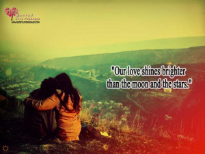 Our love shines more than the moon and stars.