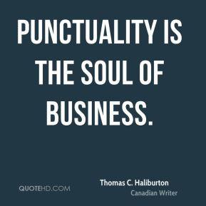 Thomas C. Haliburton - Punctuality is the soul of business.