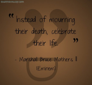 Instead Of Mourning Their Death, Celebrate Their Life