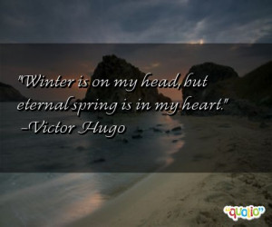 Winter is on my head , but eternal spring is in my heart .