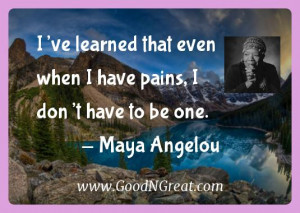 Maya Angelou Inspirational Quotes - I've learned that even when I have ...