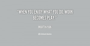 quote-Martin-Yan-when-you-enjoy-what-you-do-work-100209.png