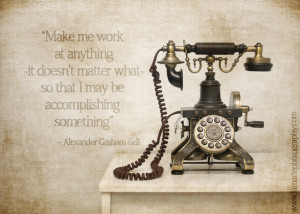 ... telephone which worked great with a quote by Alexander Graham Bell
