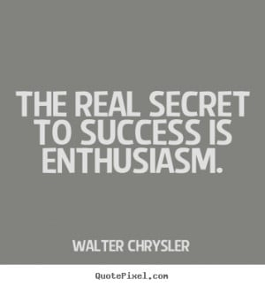 Inspirational quote - The real secret to success is enthusiasm.