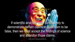 ... accept the findings of science and abandon those claims. - Dalai Lama
