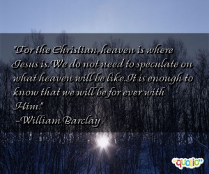 heaven is where Jesus is. We do not need to speculate on what heaven ...