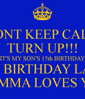 DONT KEEP CALM TURN UP!!! IT'S MY SON'S 15th BIRTHDAY HAPPY BIRTHDAY ...