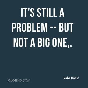 It's still a problem -- but not a big one.