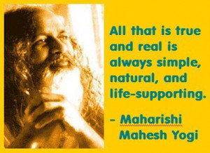 Maharishi Mahesh Yogi: All that is true and real is always simple ...