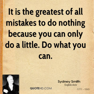 It is the greatest of all mistakes to do nothing because you can only ...