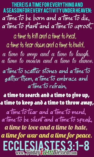 Bible Verses ♥ There is a time for everything, and a season for ...