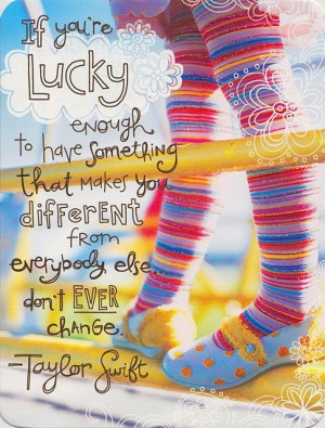 If you're lucky enough to have something that makes you different ...