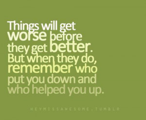 ... . But when they do, remember who put you down and who helped you up