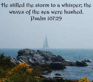 ... Storm To A Whisper, The Waves Of The Sea Were Hushed. ~ Bible Quotes