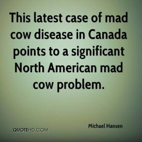 ... cow disease in Canada points to a significant North American mad cow