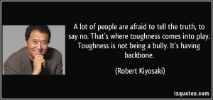are afraid to tell the truth, to say no. That's where toughness comes ...