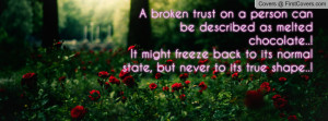 broken trust on a person can be described as melted chocolate..!It ...