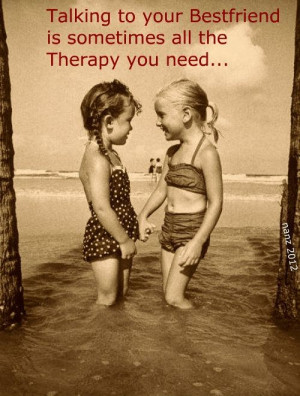 Talking to your best friend is sometimes all therapy you need.....