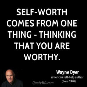 Self-worth comes from one thing - thinking that you are worthy.