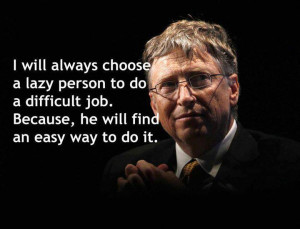 ... always choose a lazy person...
