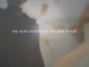 quotations image quotes typography sayings my scars remind me the past ...