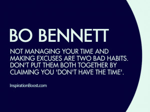Not managing your time and making excuses are two bad habits. Don't ...