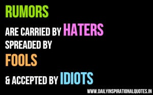 ... by haters spreaded by fools & accepted by idiots ~ Inspirational Quote