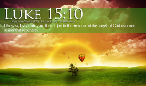 ... in the presence of the angels of god over one sinner that repenteth