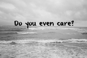 care #do you even care #quote