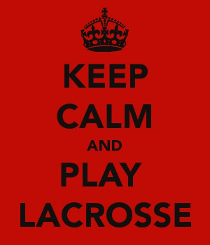 keep calm and play lacrosseLax Quotes