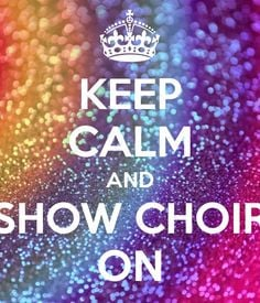 keep calm and show choir on more show choirs problems seasons start ...