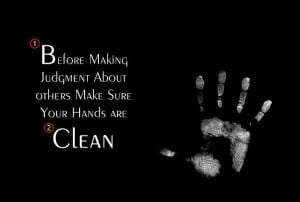 Before Making Judgement about Others, Make Sure Your Hands Are Clean ...