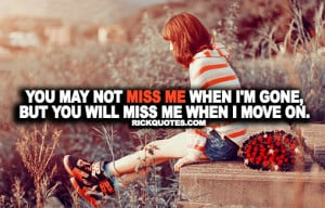 ... Im Gone Quotes ~ Miss Me Quotes | Miss Me When I'm Gone | RICK QUOTES