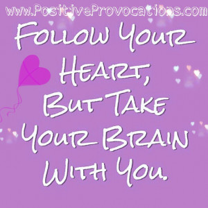 Please follow your heart, but take your brain with you  # ...