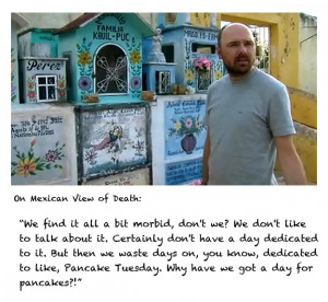 Karl Pilkington in a Mexican cemetary