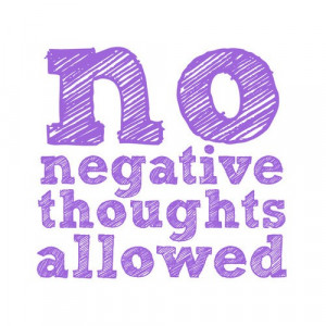 Motivational Monday: No Negative Thoughts Allowed
