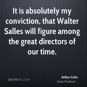 It is absolutely my conviction, that Walter Salles will figure among ...
