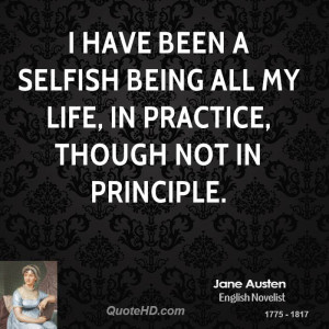 ... selfish being all my life, in practice, though not in principle