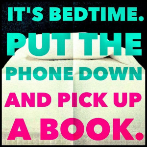 It's bedtime. Put the phone down and pick up a book.