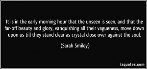 It is in the early morning hour that the unseen is seen, and that the ...